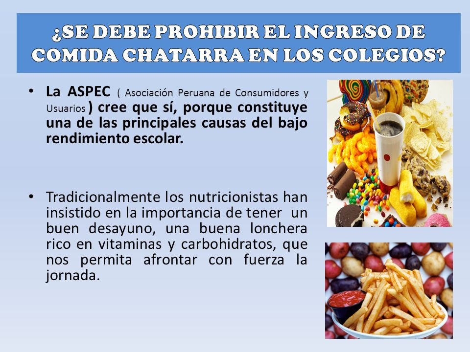 La ASPEC ( Asociación Peruana de Consumidores y Usuarios ) cree que sí, porque constituye una de las principales causas del bajo rendimiento escolar.
