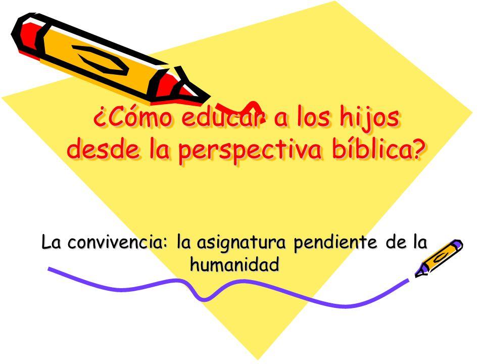 ¿Cómo educar a los hijos desde la perspectiva bíblica? La convivencia: la asignatura pendiente de la humanidad