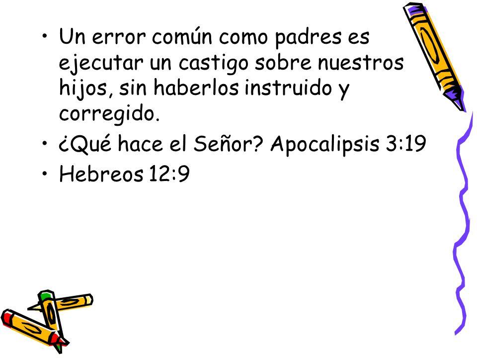 Un error común como padres es ejecutar un castigo sobre nuestros hijos, sin haberlos instruido y corregido. ¿Qué hace el Señor? Apocalipsis 3:19 Hebre