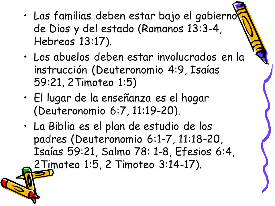 Las familias deben estar bajo el gobierno de Dios y del estado (Romanos 13:3-4, Hebreos 13:17). Los abuelos deben estar involucrados en la instrucción
