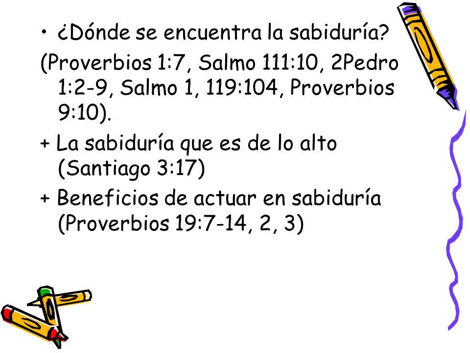 ¿Dónde se encuentra la sabiduría? (Proverbios 1:7, Salmo 111:10, 2Pedro 1:2-9, Salmo 1, 119:104, Proverbios 9:10). + La sabiduría que es de lo alto (S