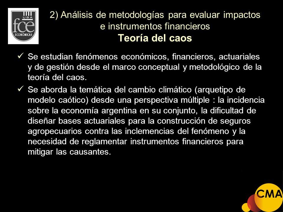 2) Análisis de metodologías para evaluar impactos e instrumentos financieros Teoría del caos Se estudian fenómenos económicos, financieros, actuariale