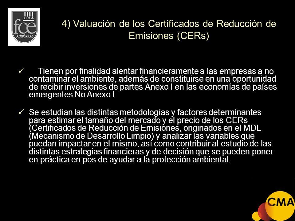 4) Valuación de los Certificados de Reducción de Emisiones (CERs) Tienen por finalidad alentar financieramente a las empresas a no contaminar el ambie