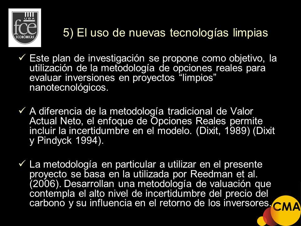 5) El uso de nuevas tecnologías limpias Este plan de investigación se propone como objetivo, la utilización de la metodología de opciones reales para