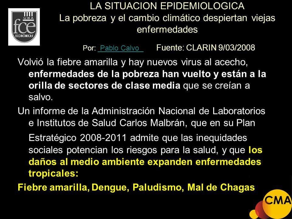 LA SITUACION EPIDEMIOLOGICA La pobreza y el cambio climático despiertan viejas enfermedades Por: Pablo Calvo Fuente: CLARIN 9/03/2008 Pablo Calvo Volv