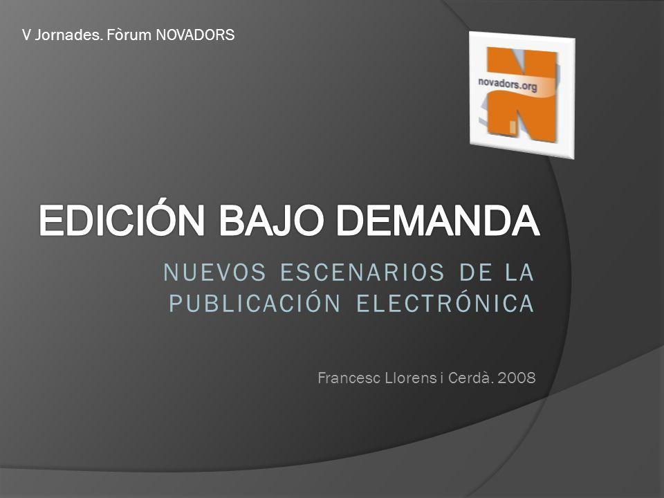 NUEVOS ESCENARIOS DE LA PUBLICACIÓN ELECTRÓNICA Francesc Llorens i Cerdà.