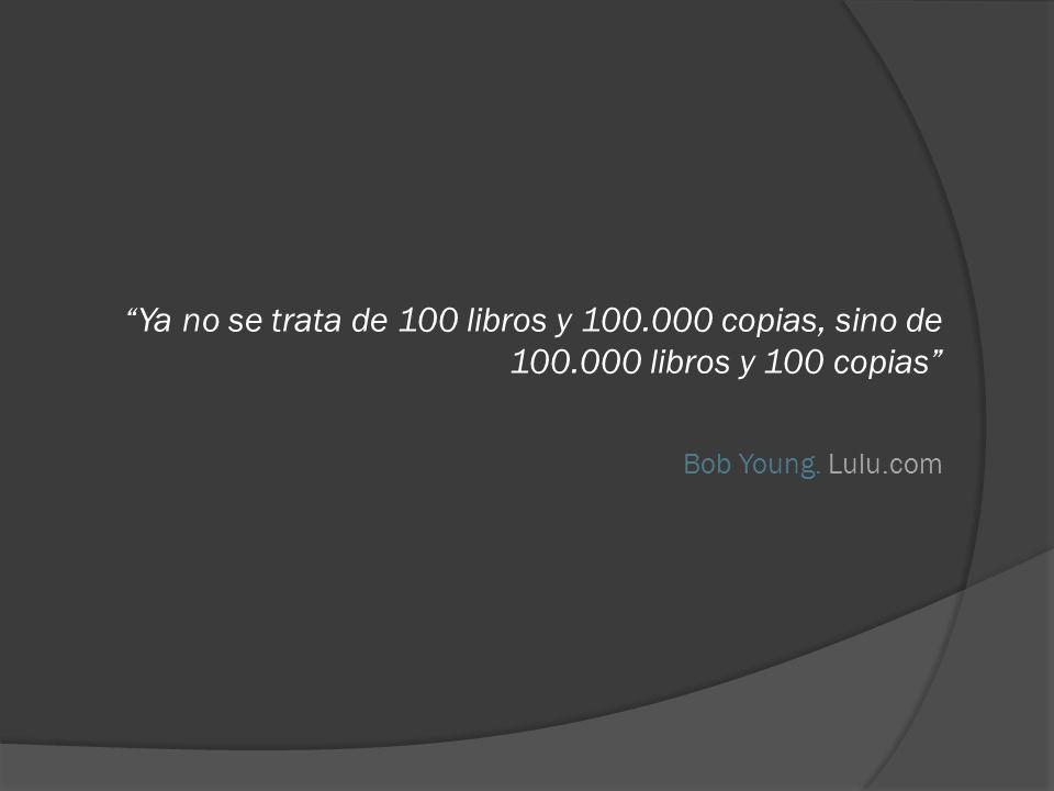 Ya no se trata de 100 libros y 100.000 copias, sino de 100.000 libros y 100 copias Bob Young.