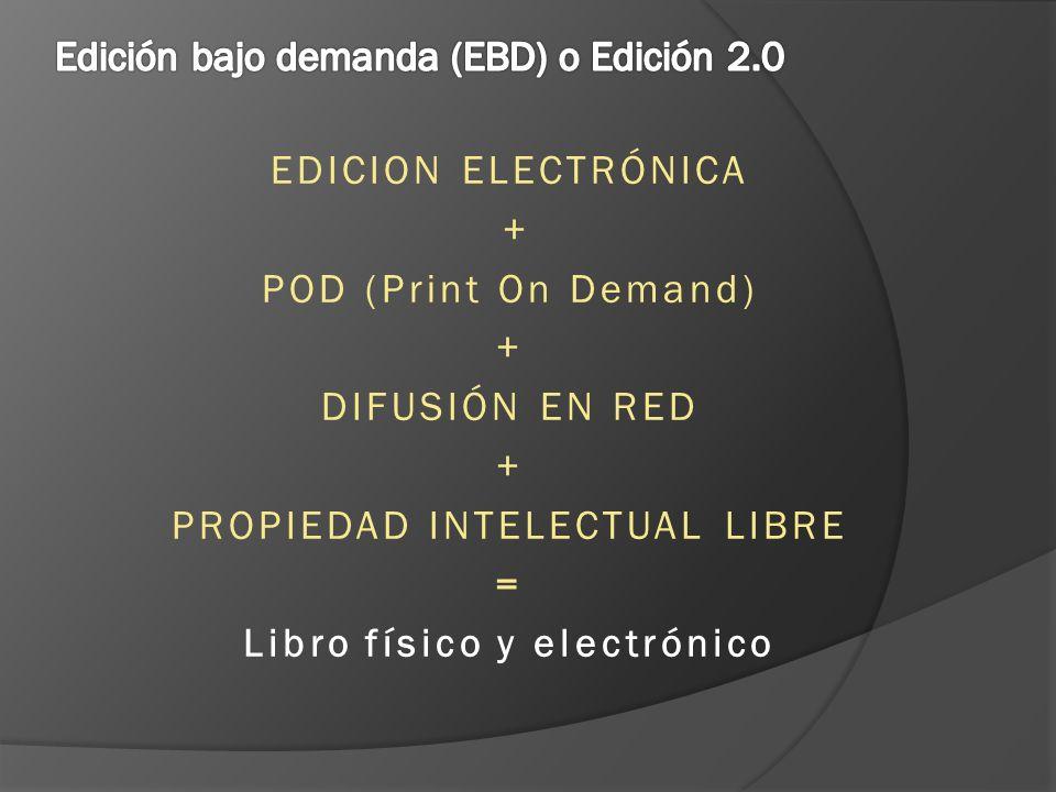 EDICION ELECTRÓNICA + POD (Print On Demand) + DIFUSIÓN EN RED + PROPIEDAD INTELECTUAL LIBRE = Libro físico y electrónico