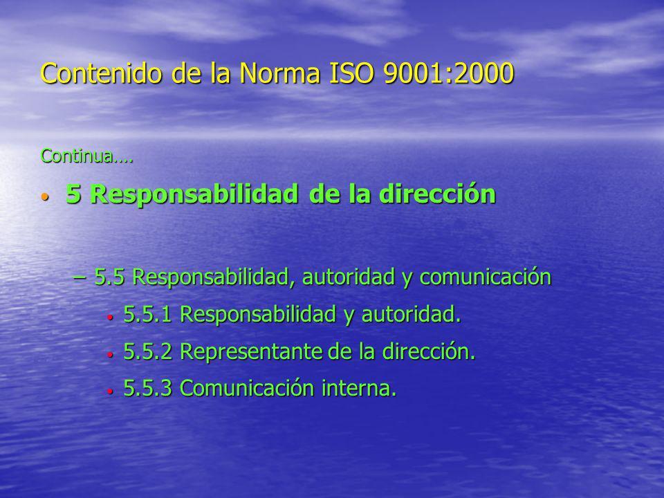 Contenido de la Norma ISO 9001:2000 Continua…. 5 Responsabilidad de la dirección 5 Responsabilidad de la dirección –5.5 Responsabilidad, autoridad y c