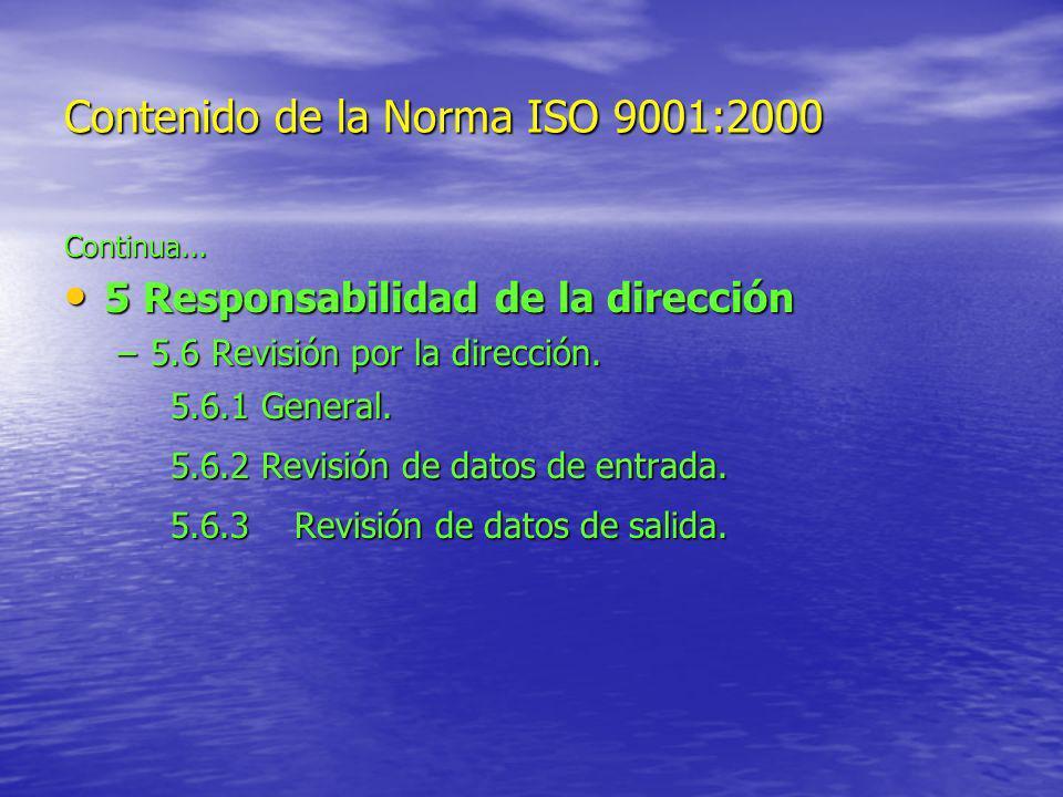 Contenido de la Norma ISO 9001:2000 Continua... 5 Responsabilidad de la dirección 5 Responsabilidad de la dirección –5.6 Revisión por la dirección. 5.