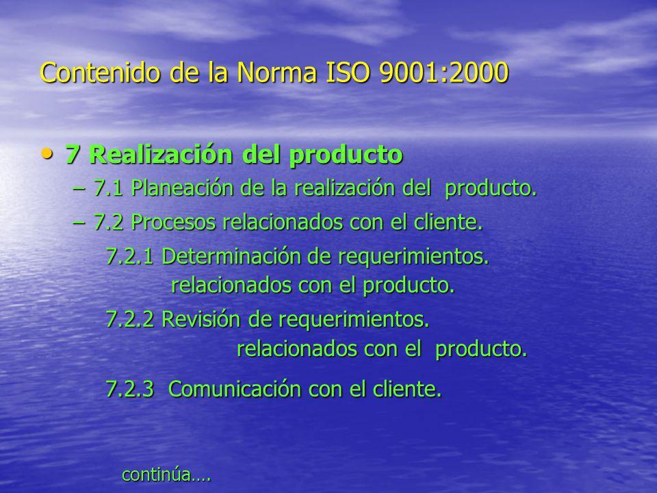 Contenido de la Norma ISO 9001:2000 7 Realización del producto 7 Realización del producto –7.1 Planeación de la realización del producto. –7.2 Proceso