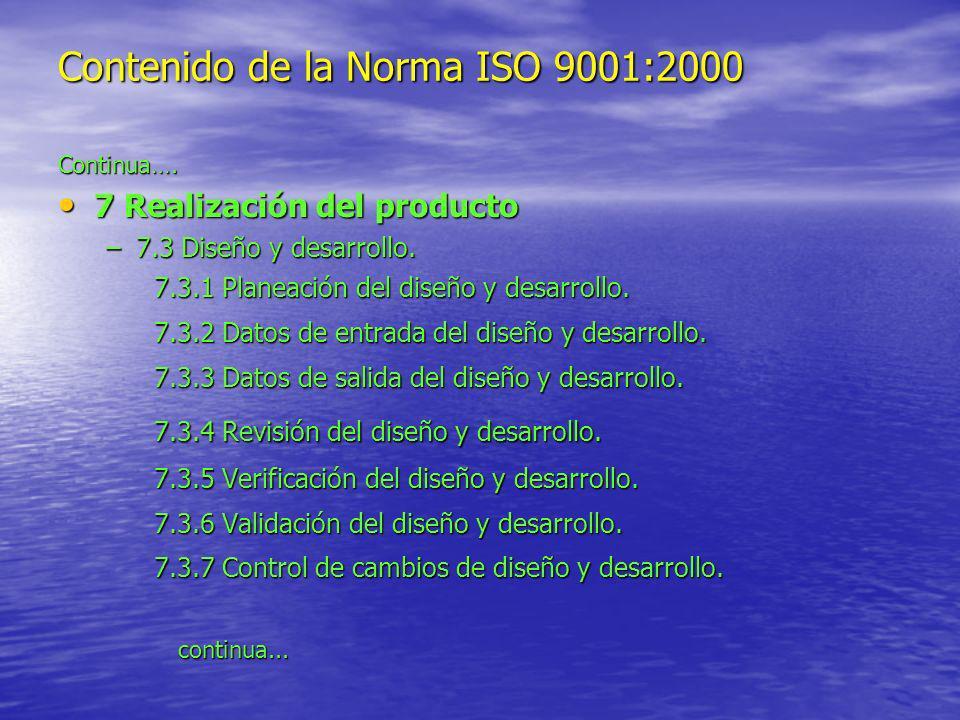 Contenido de la Norma ISO 9001:2000 Continua…. 7 Realización del producto 7 Realización del producto –7.3 Diseño y desarrollo. 7.3.1 Planeación del di