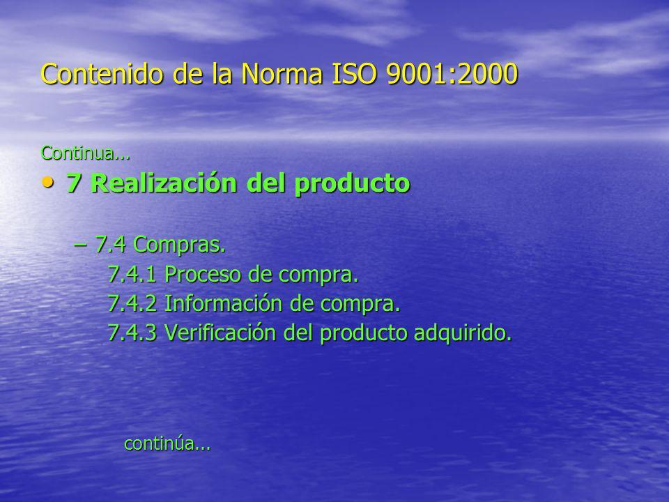 Contenido de la Norma ISO 9001:2000 Continua... 7 Realización del producto 7 Realización del producto –7.4 Compras. 7.4.1 Proceso de compra. 7.4.2 Inf