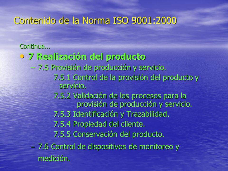 Contenido de la Norma ISO 9001:2000 Continua... 7 Realización del producto 7 Realización del producto –7.5 Provisión de producción y servicio. 7.5.1 C