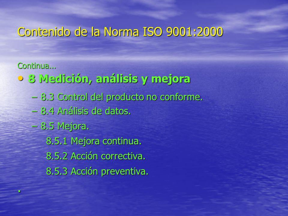 Contenido de la Norma ISO 9001:2000 Continua... 8 Medición, análisis y mejora 8 Medición, análisis y mejora –8.3 Control del producto no conforme. –8.