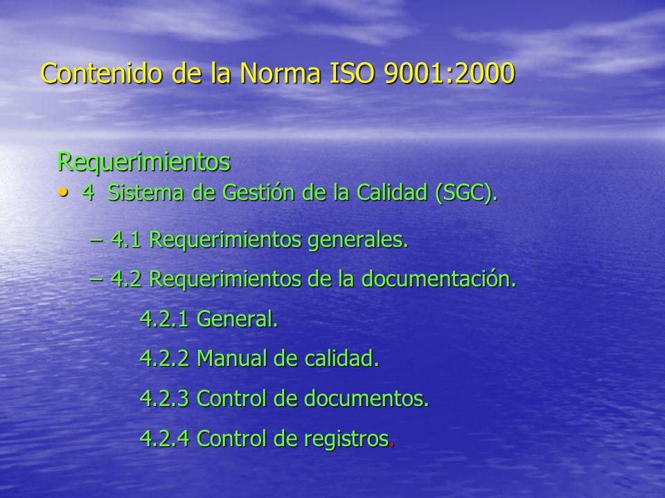 Contenido de la Norma ISO 9001:2000 Requerimientos 4 Sistema de Gestión de la Calidad (SGC). 4 Sistema de Gestión de la Calidad (SGC). –4.1 Requerimie