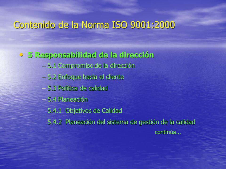 Contenido de la Norma ISO 9001:2000 5 Responsabilidad de la dirección 5 Responsabilidad de la dirección 5.1 Compromiso de la dirección 5.1 Compromiso