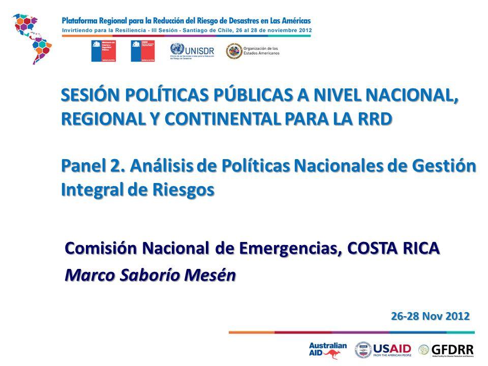 SESIÓN POLÍTICAS PÚBLICAS A NIVEL NACIONAL, REGIONAL Y CONTINENTAL PARA LA RRD Panel 2. Análisis de Políticas Nacionales de Gestión Integral de Riesgo