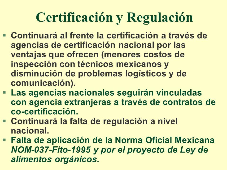 Certificación y Regulación §Continuará al frente la certificación a través de agencias de certificación nacional por las ventajas que ofrecen (menores costos de inspección con técnicos mexicanos y disminución de problemas logísticos y de comunicación).