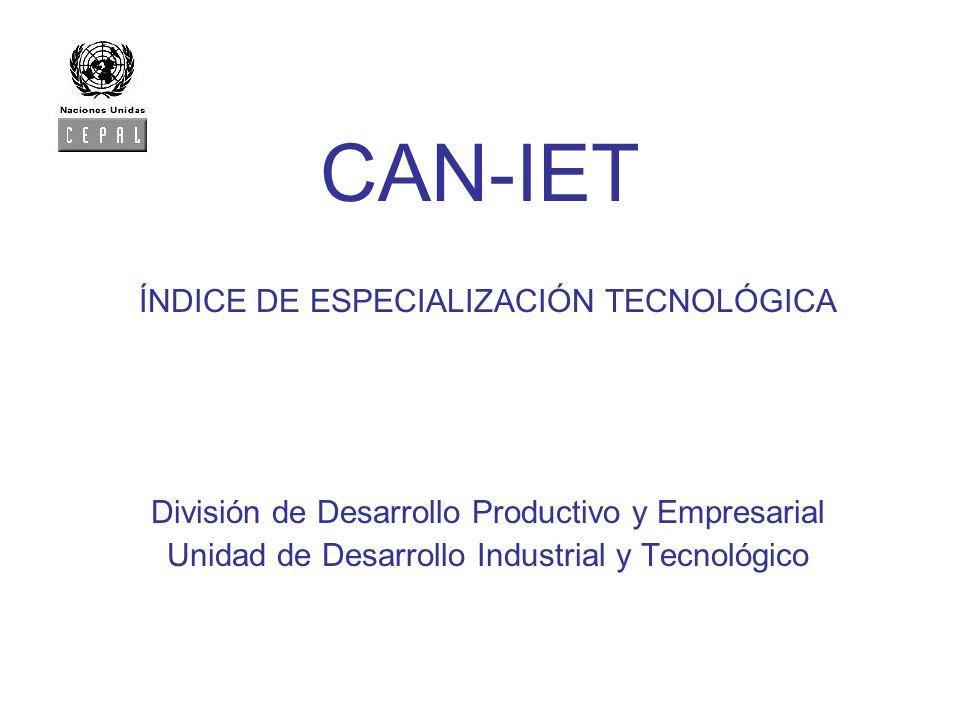 CAN-IET ÍNDICE DE ESPECIALIZACIÓN TECNOLÓGICA División de Desarrollo Productivo y Empresarial Unidad de Desarrollo Industrial y Tecnológico
