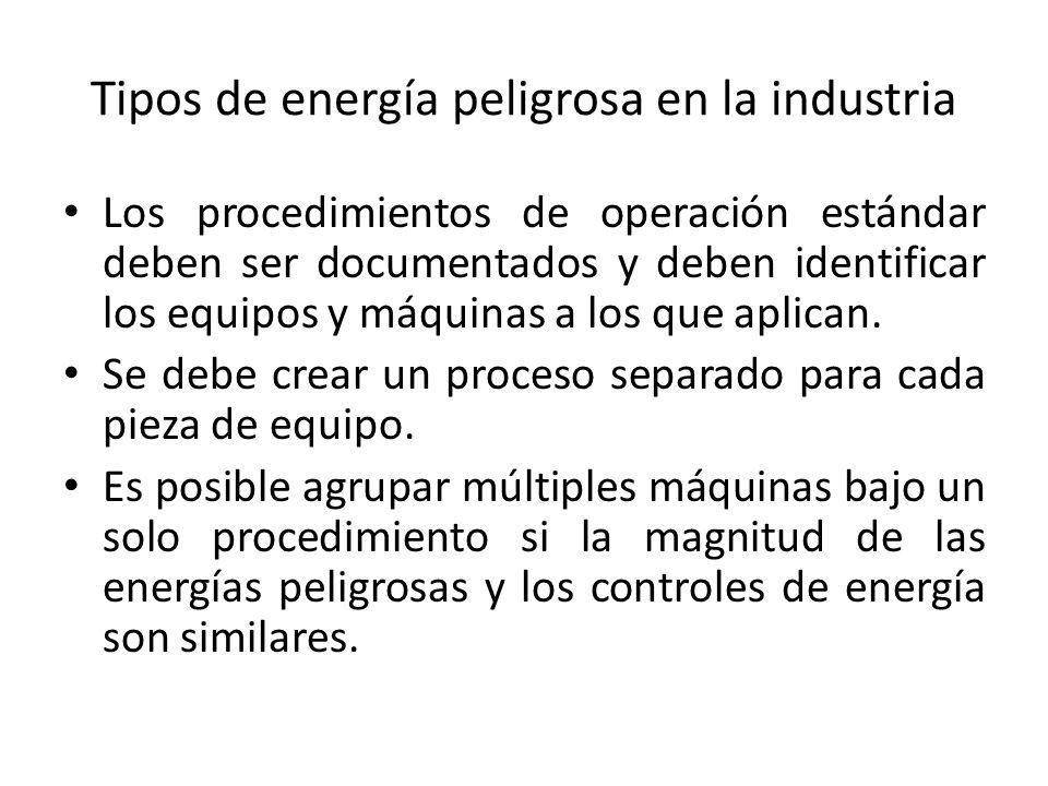 Tipos de energía peligrosa en la industria Los procedimientos de operación estándar deben ser documentados y deben identificar los equipos y máquinas