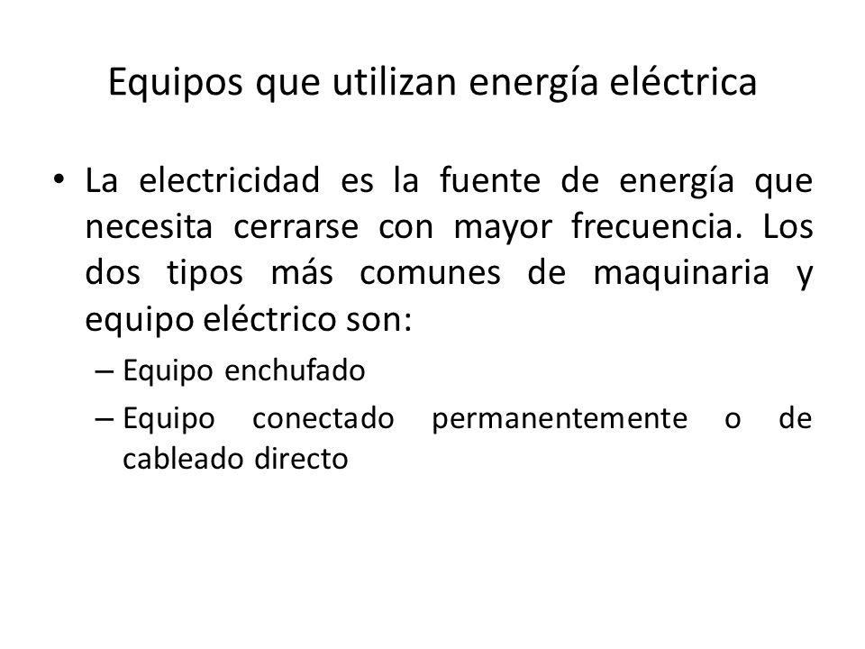 Equipos que utilizan energía eléctrica La electricidad es la fuente de energía que necesita cerrarse con mayor frecuencia. Los dos tipos más comunes d