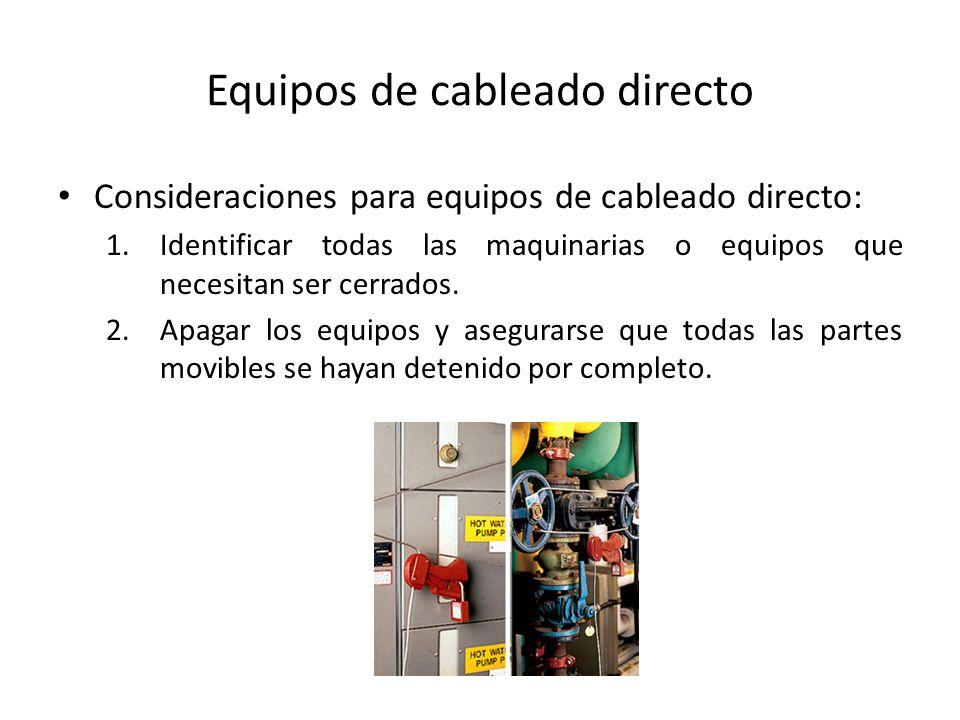 Equipos de cableado directo Consideraciones para equipos de cableado directo: 1.Identificar todas las maquinarias o equipos que necesitan ser cerrados