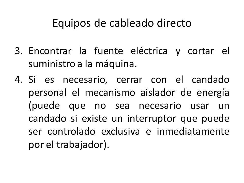 Equipos de cableado directo 3.Encontrar la fuente eléctrica y cortar el suministro a la máquina. 4.Si es necesario, cerrar con el candado personal el
