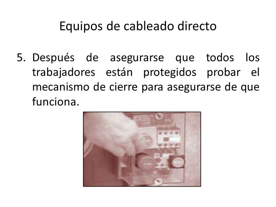 Equipos de cableado directo 5.Después de asegurarse que todos los trabajadores están protegidos probar el mecanismo de cierre para asegurarse de que f
