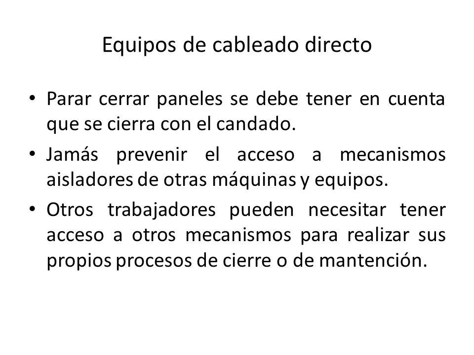 Equipos de cableado directo Parar cerrar paneles se debe tener en cuenta que se cierra con el candado. Jamás prevenir el acceso a mecanismos aisladore