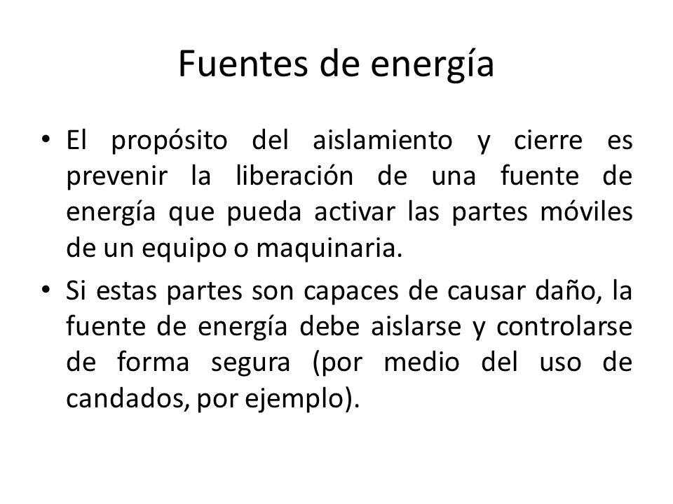 Fuentes de energía El propósito del aislamiento y cierre es prevenir la liberación de una fuente de energía que pueda activar las partes móviles de un