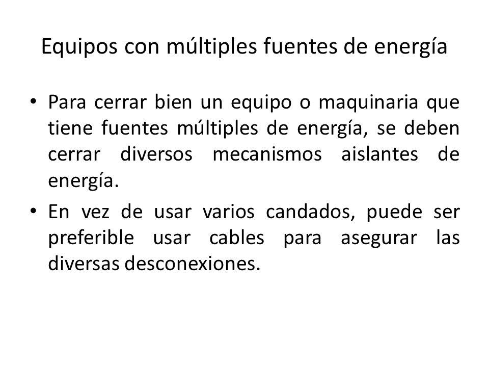 Equipos con múltiples fuentes de energía Para cerrar bien un equipo o maquinaria que tiene fuentes múltiples de energía, se deben cerrar diversos meca