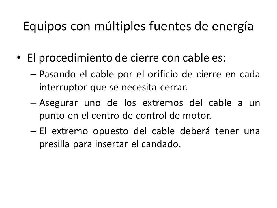 Equipos con múltiples fuentes de energía El procedimiento de cierre con cable es: – Pasando el cable por el orificio de cierre en cada interruptor que