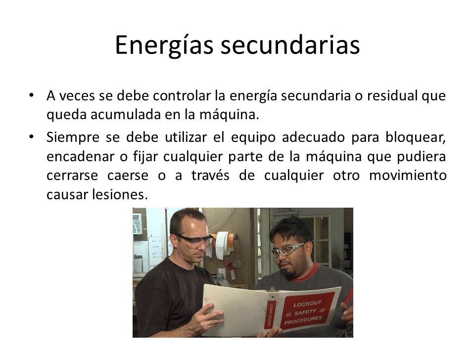 Energías secundarias A veces se debe controlar la energía secundaria o residual que queda acumulada en la máquina. Siempre se debe utilizar el equipo