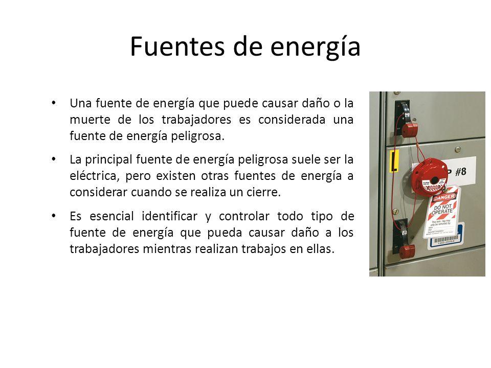 Fuentes de energía Una fuente de energía que puede causar daño o la muerte de los trabajadores es considerada una fuente de energía peligrosa. La prin