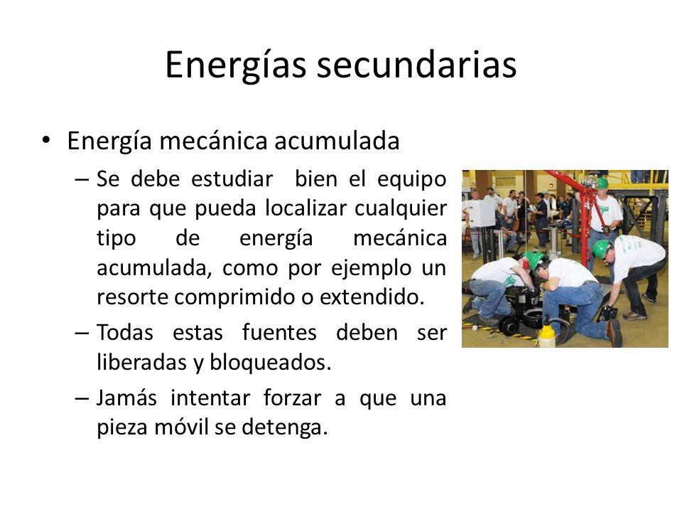 Energías secundarias Energía mecánica acumulada – Se debe estudiar bien el equipo para que pueda localizar cualquier tipo de energía mecánica acumulad