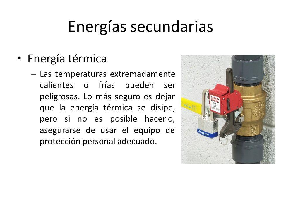 Energías secundarias Energía térmica – Las temperaturas extremadamente calientes o frías pueden ser peligrosas. Lo más seguro es dejar que la energía