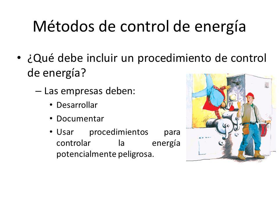 Métodos de control de energía ¿Qué debe incluir un procedimiento de control de energía? – Las empresas deben: Desarrollar Documentar Usar procedimient