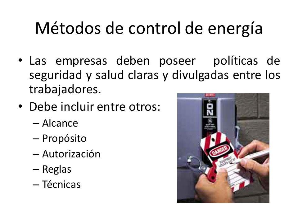 Métodos de control de energía Las empresas deben poseer políticas de seguridad y salud claras y divulgadas entre los trabajadores. Debe incluir entre