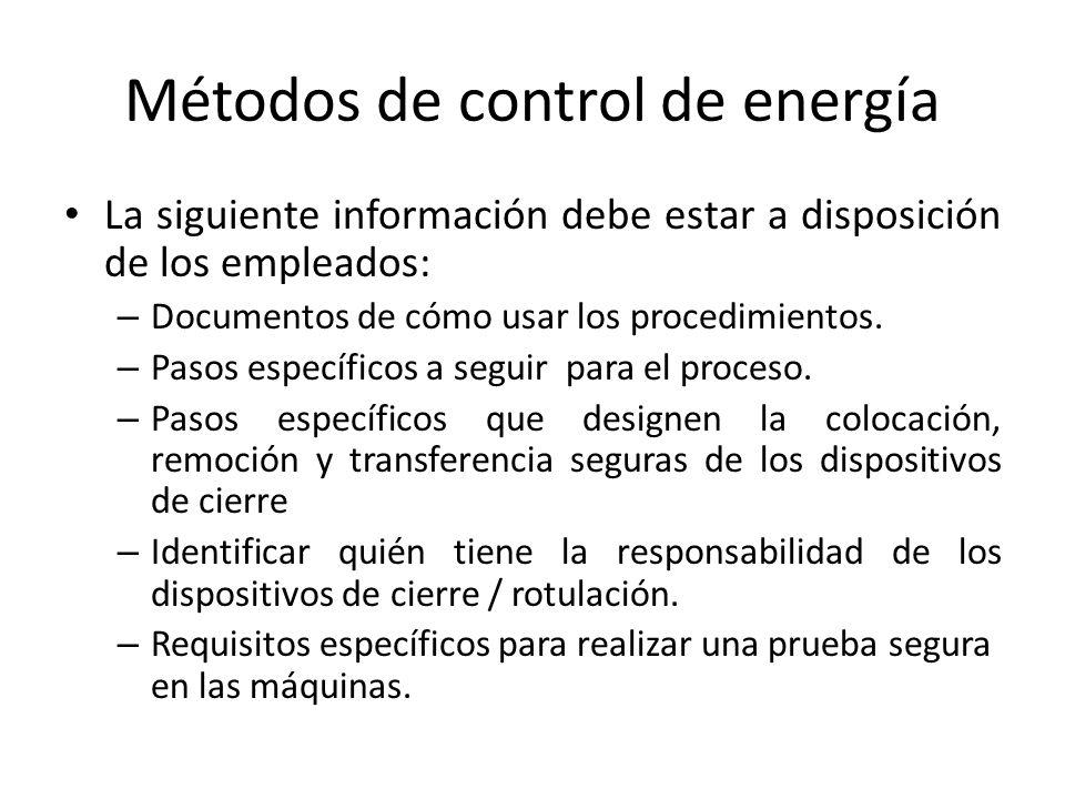 Métodos de control de energía La siguiente información debe estar a disposición de los empleados: – Documentos de cómo usar los procedimientos. – Paso