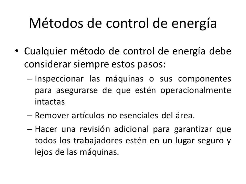 Métodos de control de energía Cualquier método de control de energía debe considerar siempre estos pasos: – Inspeccionar las máquinas o sus componente