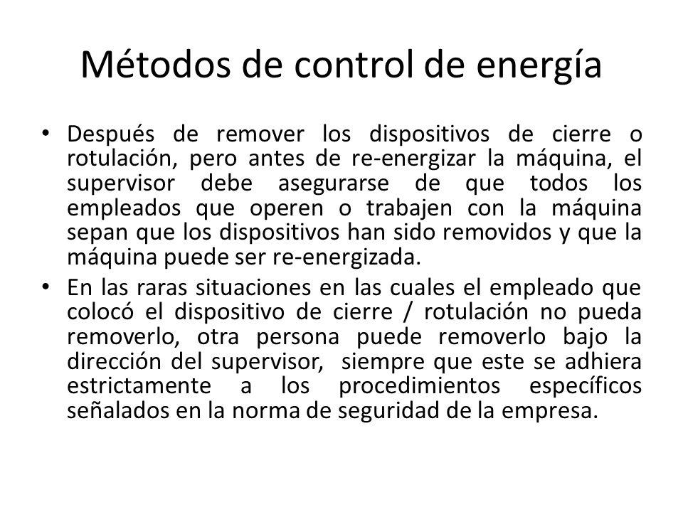 Métodos de control de energía Después de remover los dispositivos de cierre o rotulación, pero antes de re-energizar la máquina, el supervisor debe as
