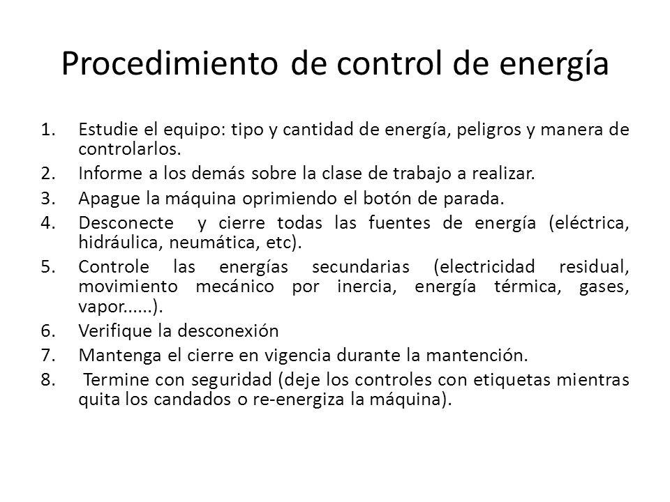 Procedimiento de control de energía 1.Estudie el equipo: tipo y cantidad de energía, peligros y manera de controlarlos. 2.Informe a los demás sobre la