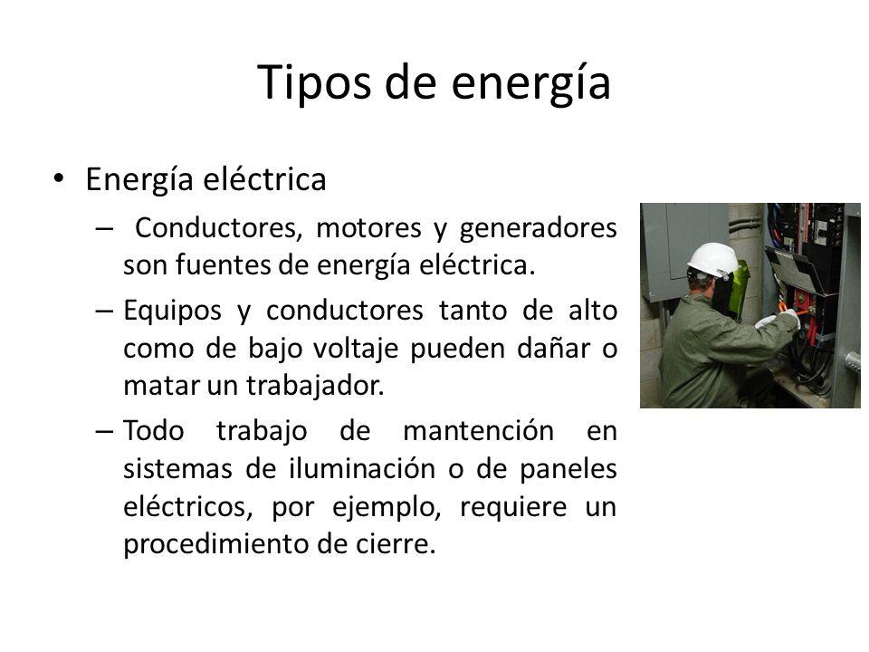 Tipos de energía Energía eléctrica – Conductores, motores y generadores son fuentes de energía eléctrica. – Equipos y conductores tanto de alto como d