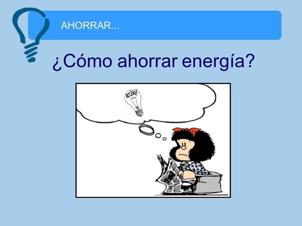 AHORRAR... ¿Cómo ahorrar energía?