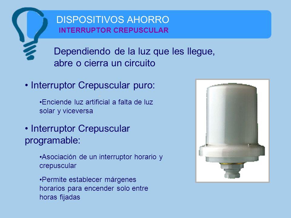 DISPOSITIVOS AHORRO INTERRUPTOR CREPUSCULAR Dependiendo de la luz que les llegue, abre o cierra un circuito Interruptor Crepuscular puro: Enciende luz