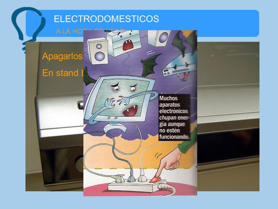 ELECTRODOMESTICOS A LA HORA DE USAR Apagarlos por completo. En stand by siguen consumiendo.