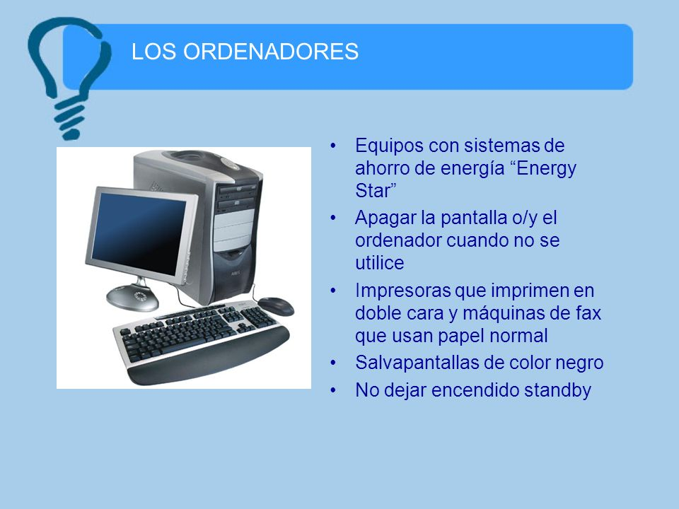 LOS ORDENADORES Equipos con sistemas de ahorro de energía Energy Star Apagar la pantalla o/y el ordenador cuando no se utilice Impresoras que imprimen