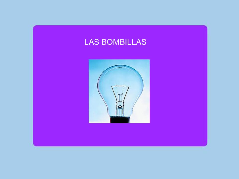 EFICIENCIA DE UNA BOMBILLA ¿Cómo definirías la eficiencia de una bombilla?