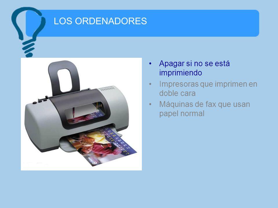 LOS ORDENADORES Apagar si no se está imprimiendo Impresoras que imprimen en doble cara Máquinas de fax que usan papel normal